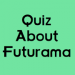 Quiz About Futurama v1.0 [MOD]